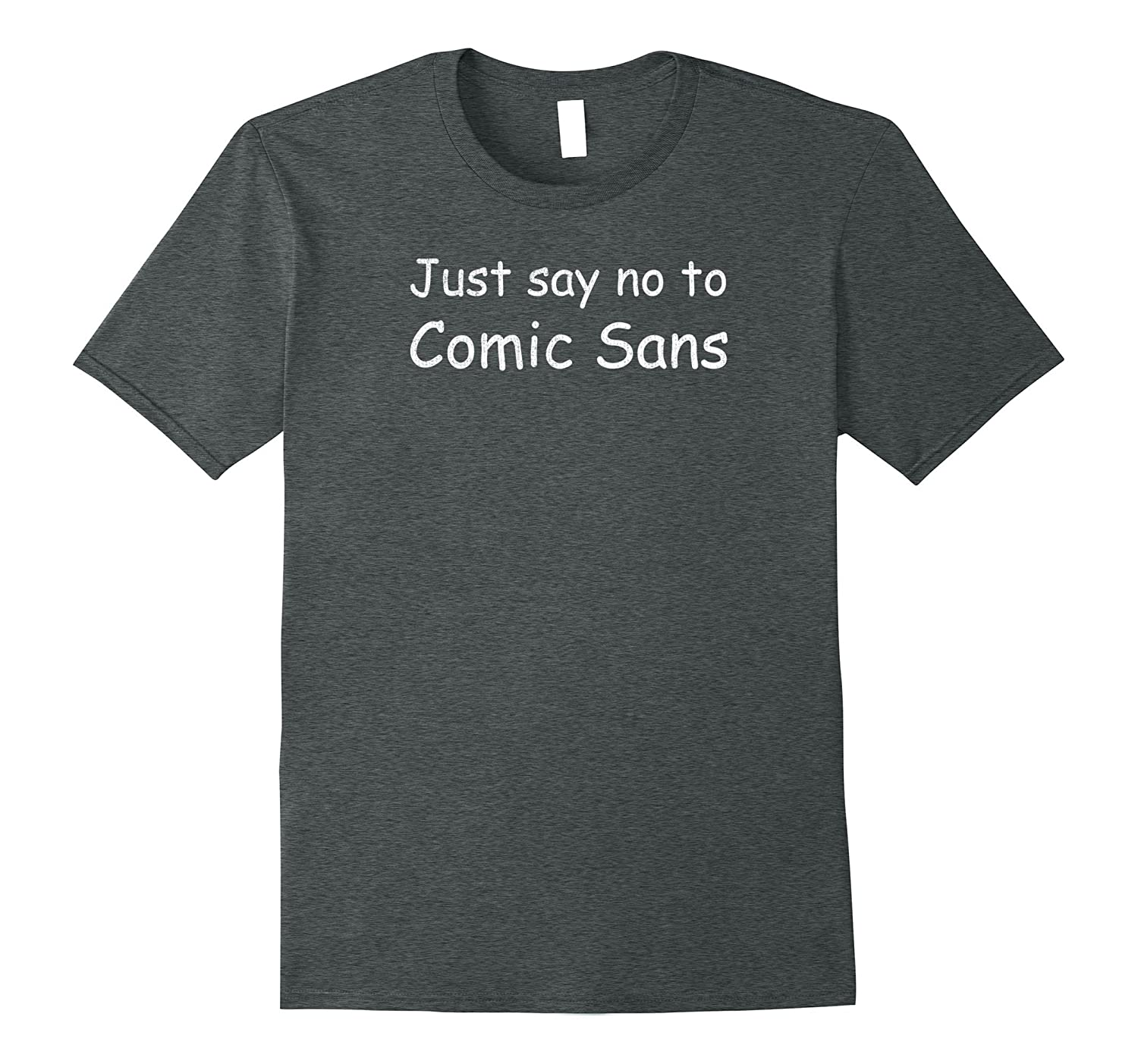 Just say no to comic sans graphic designer type tshirt-PL