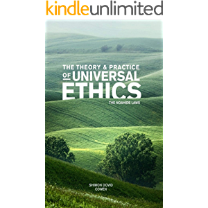 The Theory and Practice of Universal Ethics - The Noahide Laws
