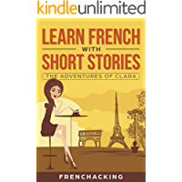 Learn French With Short Stories - The Adventures of Clara (French For Beginners t. 3) (French Edition)