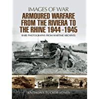 Armoured Warfare from the Riviera to the Rhine, 1944–1945 (Images of War)