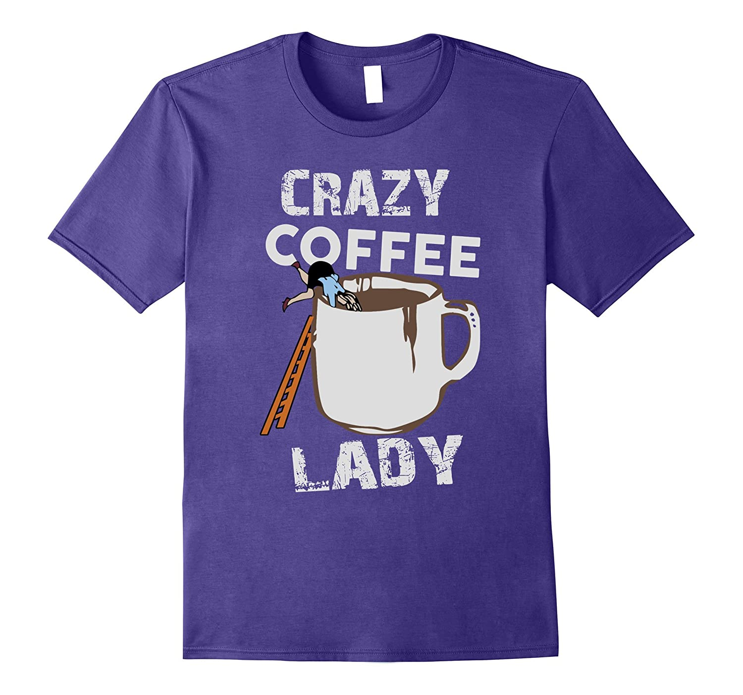 Crazy Coffee Lady Funny Quote Gift Tee Shirt For Women-PL