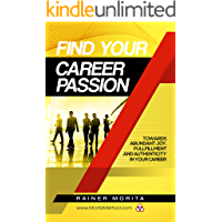 Find Your Career Passion: Towards Abundant Joy, Fulfillment and Authenticity in Your Job, Career and Life (English Edition)