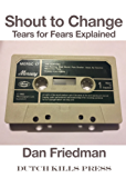 Shout to Change: Tears for Fears Expained
