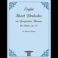 Eight Short Preludes on Gregorian Themes for Organ, Op. 45: Intermediate Organ Collection (Summy-Birchard Edition)