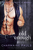 Old Enough (The Age Between Us Book 1)