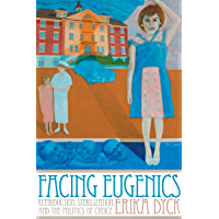 Facing Eugenics: Reproduction, Sterilization, and the Politics of Choice