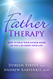 Father Therapy: How to Heal Your Father Issues So You Can Enjoy Your Life