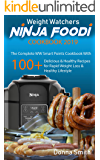 Weight Watchers Ninja Foodi Cookbook 2019: The Complete WW Smart Points Cookbook - With 100+ Delicious & Healthy Recipes for Rapid Weight Loss & Healthy Lifestyle