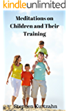 Meditations on Children and Their Training (Meditations on... Book 4)