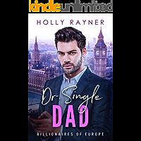 Dr. Single Dad - A British Billionaire Romance (Billionaires of Europe Book 6)
