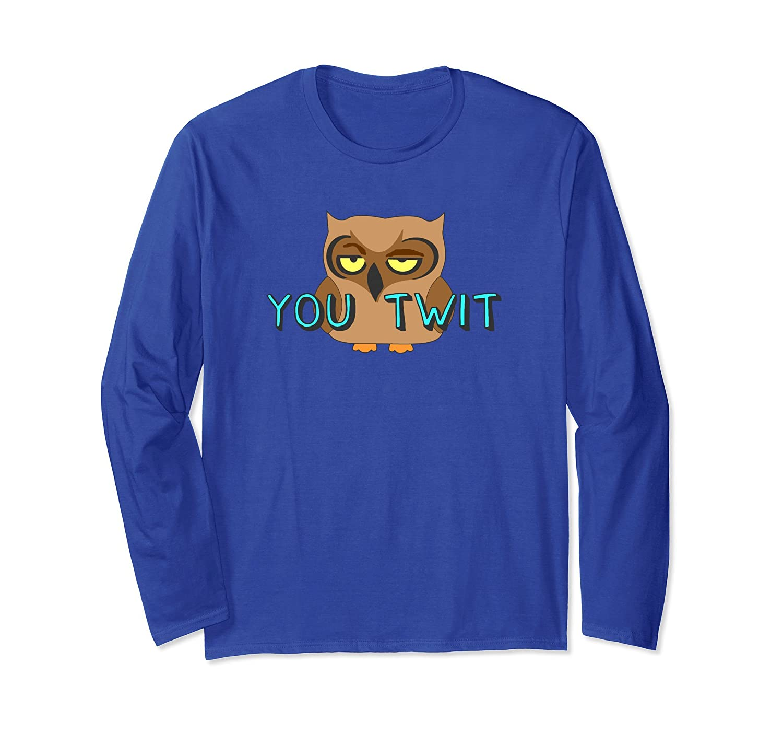 You Twit Grumpy Owl Cartoon Funny Long Sleeve T Shirt-mt