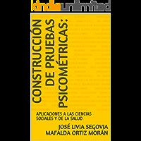 CONSTRUCCIÓN DE PRUEBAS PSICOMÉTRICAS:: APLICACIONES A LAS CIENCIAS SOCIALES Y DE LA SALUD