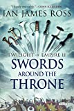 Swords Around the Throne: Twilight of Empire: Book Two