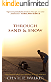 Through Sand & Snow: A forty-thousand mile journey to adulthood via the ends of the earth (English Edition)