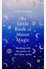 The Little Book of Moon Magic: Working with the power of the lunar cycles Kindle Edition