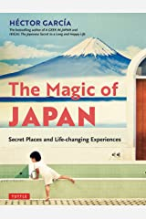 The Magic of Japan: Secret Places and Life-Changing Experiences (With 475 Color Photos) Kindle Edition