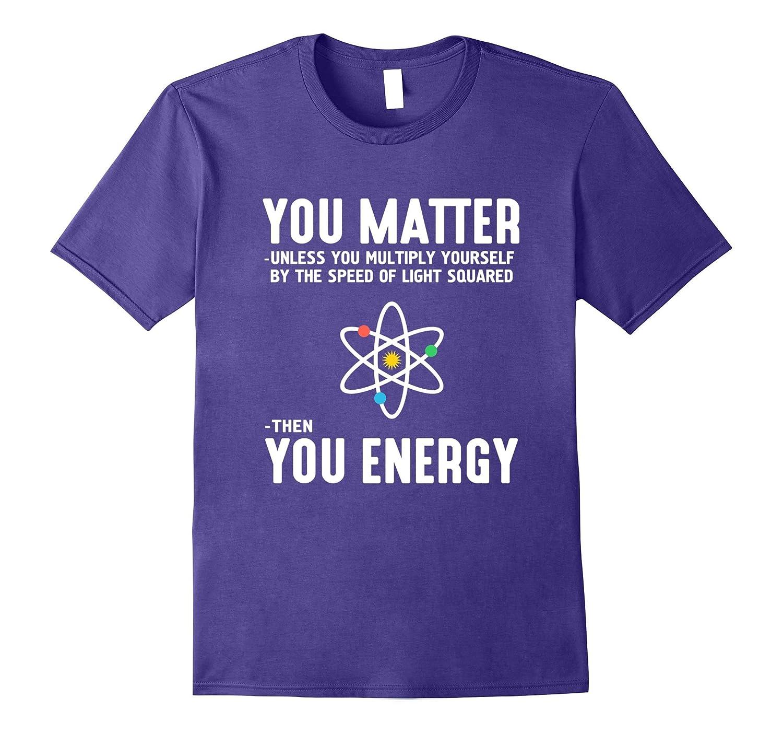 Neil deGrasse Tyson You Matter Then You Energy T-Shirt-T-Shirt
