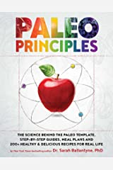 Paleo Principles: The Science Behind the Paleo Template, Step-by-Step Guides, Meal Plans, and 200+ Healthy & Delicious Recipes for Real Life Hardcover