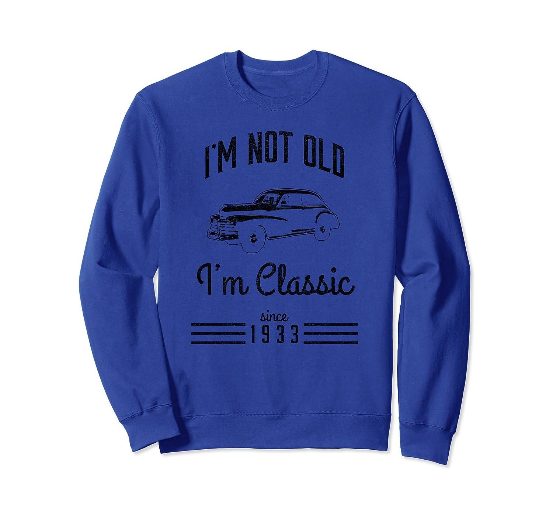 Not Old Classic Car Funny Sweatshirt 85th Birthday Gift 1933-alottee gift