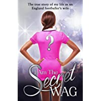I Am The Secret WAG: The True Story of my Life as an England Footballer's Wife