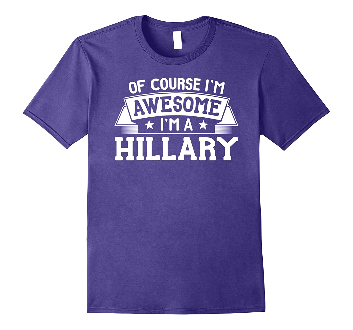 Hillary T-Shirt First or Last Name – Of Course I'm Awesome