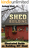 Shed Building: Illustrated Guide on Building DIY Shed: (Shed Plans, How to Build a Shed)