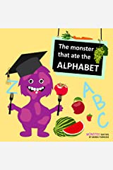 The monster that ate the ALPHABET: Learning ABC's alphabet A to Z fruits & vegetables rhymes book. Ages 2-7 for toddlers, preschool & kindergarten kids. (Monster series Book 1) Kindle Edition
