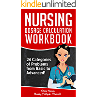Nursing Dosage Calculation Workbook: 24 Categories Of Problems From Basic To Advanced! (Dosage Calculation Success…