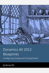 Dynamics AX 2012 Blueprints: Configuring Costing and Costing Sheets Kindle Edition