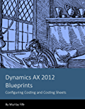 Dynamics AX 2012 Blueprints: Configuring Costing and Costing Sheets (English Edition)
