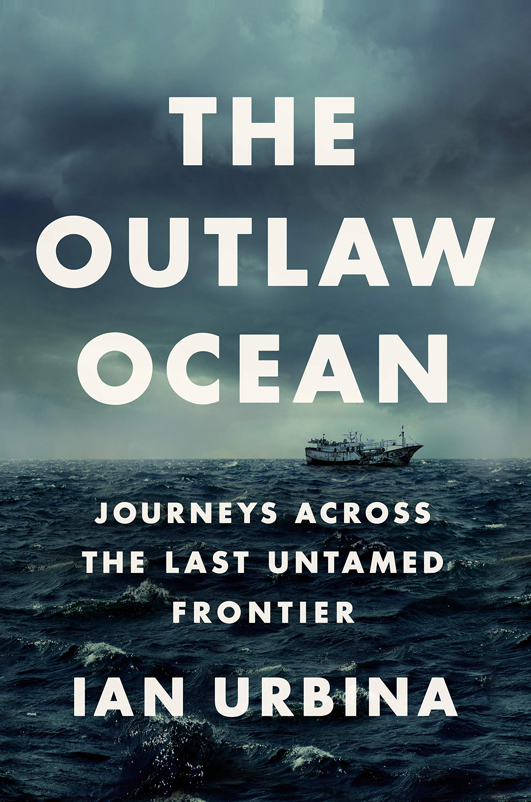 The Outlaw Ocean: Journeys Across the Last Untamed Frontier by Knopf