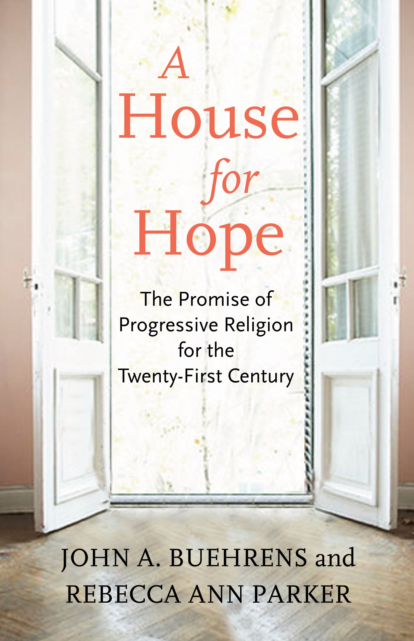 A House For Hope  The Promise Of Progressive Religion For The Twenty First Century