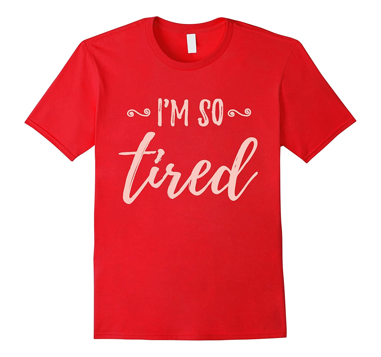 Mom Life Shirt I'm So Tired Funny Mom Shirt-FL