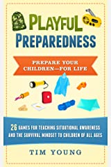 Playful Preparedness: Prepare Your Children--For Life: 26 Games for Teaching Situational Awareness, Prepping, Emergency Preparedness and the Survival Mindset to Children of All Ages Kindle Edition