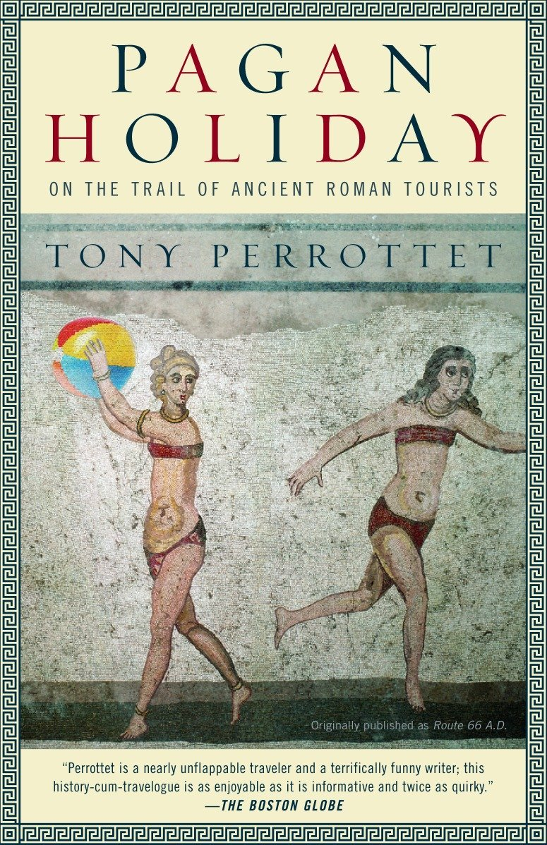 Pagan Holiday: On the Trail of Ancient Roman Tourists: Tony Perrottet:  9780375756399: Amazon.com: Books