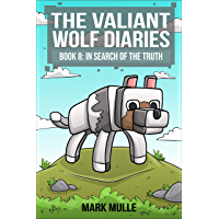 The Valiant Wolf's Diaries (Book 8): In Search of the Truth (An Unofficial Minecraft Diary Book for Kids Ages 9 - 12…