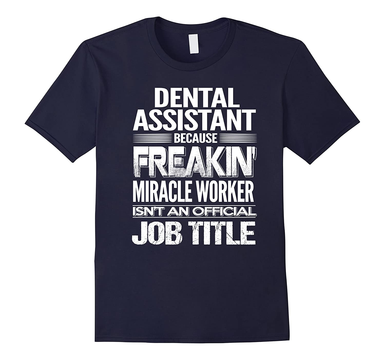 DENTAL ASSISTANT – Freakin Miracle Worker Job Title T-Shirts