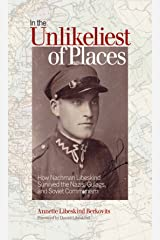 In the Unlikeliest of Places: How Nachman Libeskind Survived the Nazis, Gulags, and Soviet Communism (Life Writing Book 53) Kindle Edition