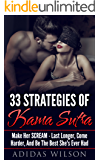 33 Strategies of Kama Sutra: Make Her Scream - Last Longer, Come Harder, And Be The Best She's Ever Had