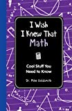I Wish I Knew That: Math: Cool Stuff You Need to Know