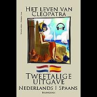 Spaans leren - Tweetalige uitgave (Nederlands - Spaans) Het leven van Cleopatra