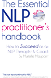 The ESSENTIAL NLP Practitioner's Handbook: A guide to running your own hypnotherapy/neuro linguistic programming coaching business (NLP Books) (English Edition)