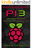 Raspberry Pi: The Essential Guide On Starting Your Own Raspberry Pi 3 Projects With Ingenious Tips & Tricks! (Computer Programming, Raspberry Pi 3) (English Edition)
