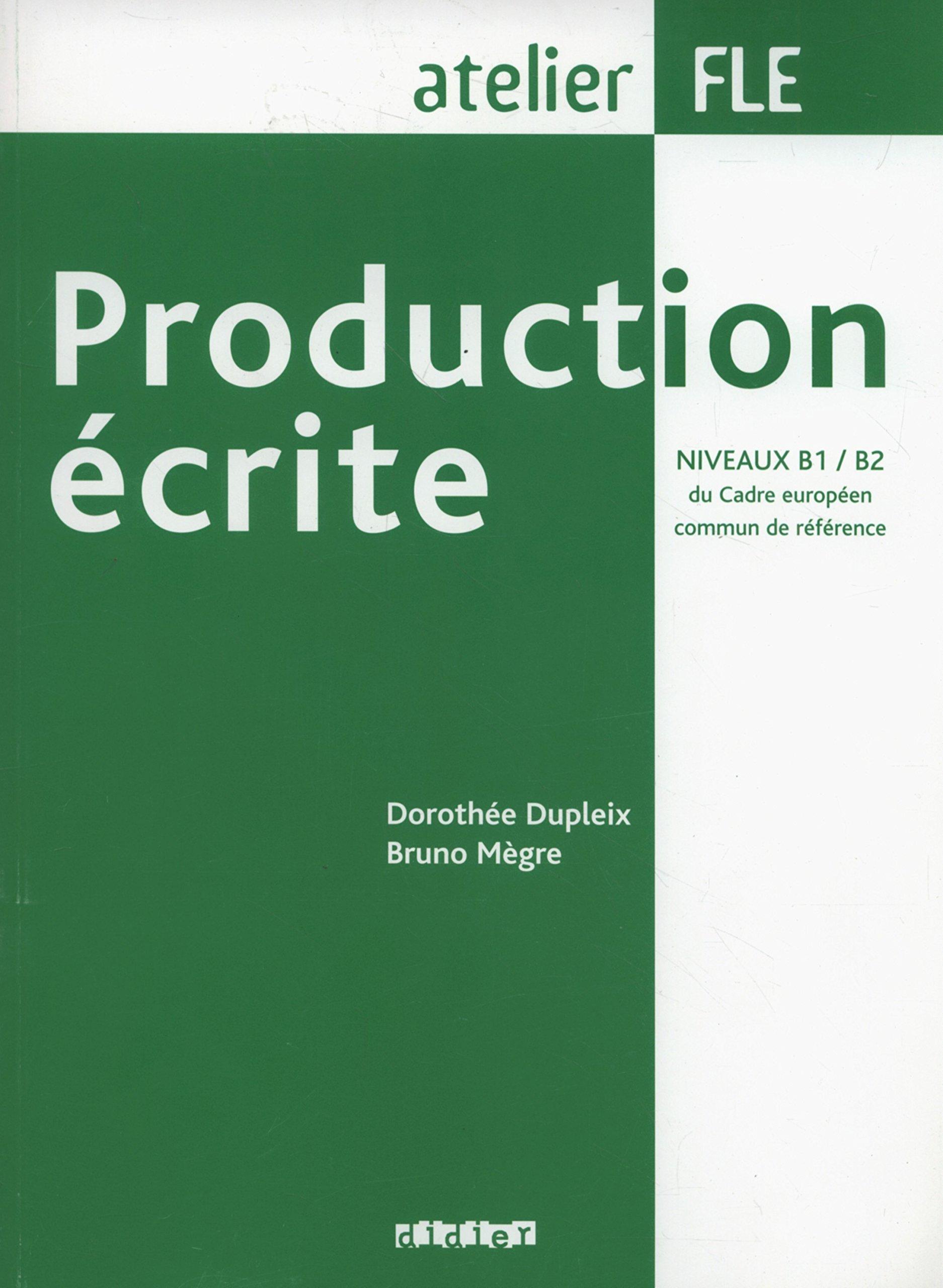 Production écrite Niveaux B1/B2 du Cadre européen commun de référence Broché – 31 janvier 2007 Dorothée Dupleix Bruno Mègre Didier 2278058266