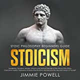 Stoicism: Leadership, Discipline, Mindset, Wisdom and Spiritual Exercises of the Virtuous Stoic Ethics. Overcome Anxiety, Depression and Destructive Emotions...: Stoic Ethics Beginners Guide, Book 1