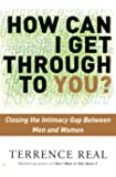 How Can I Get Through to You? Closing the Intimacy Gap Between Men and Women