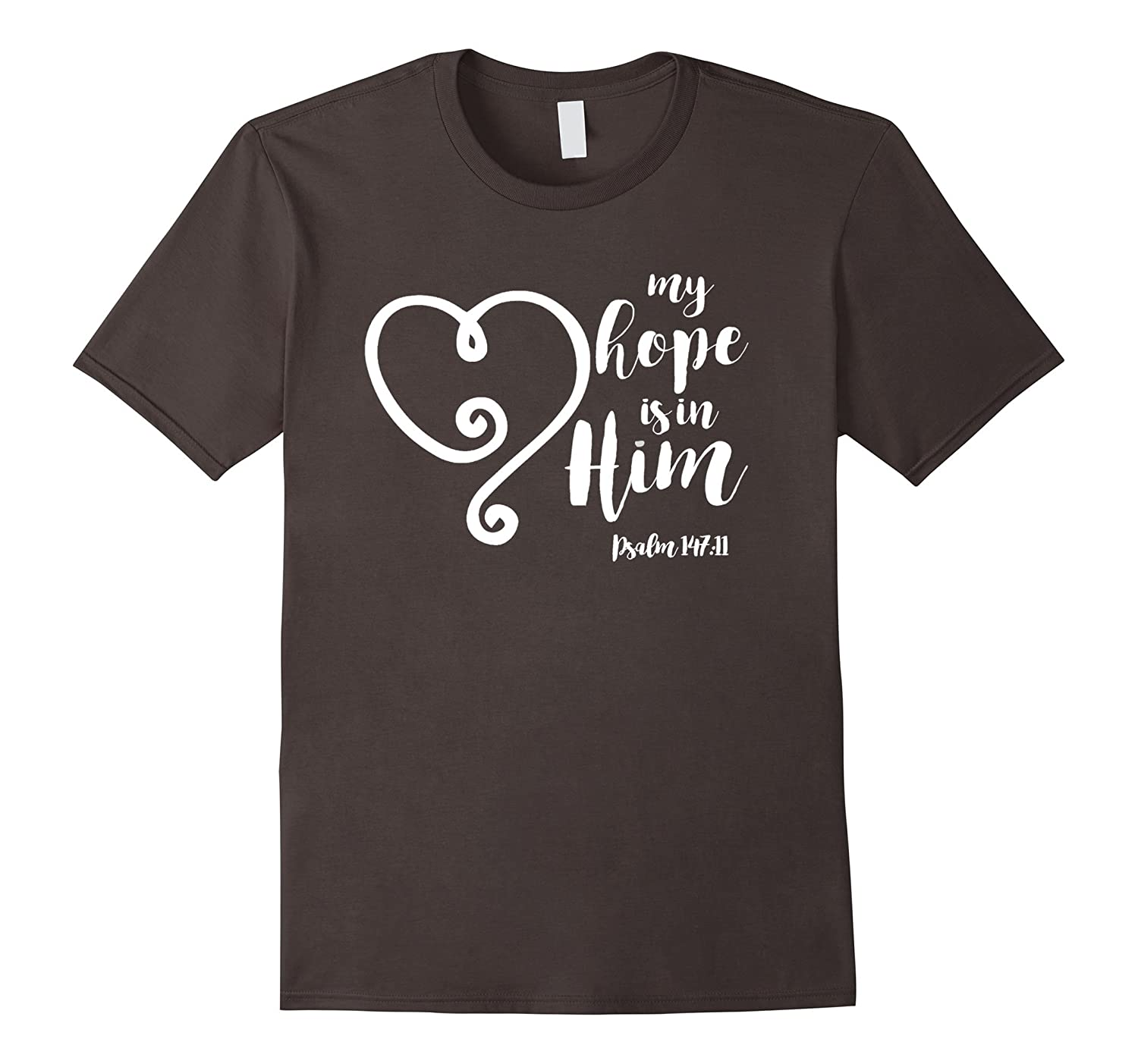 My Hope is in Him Psalm 147 Verse 11 Bible T Shirt-FL