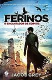Ferinos. O Encantador de Corvos - Volume 1