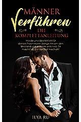 MÄNNER VERFÜHREN - DIE KOMPLETTANLEITUNG: Werde unwiderstehlich für deinen Traummann, bringe ihn um den Verstand und erobere sein Herz. So machst du ihn verrückt nach dir! (German Edition) Kindle Edition