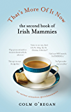That's More Of It Now: The Second Book Of Irish Mammies